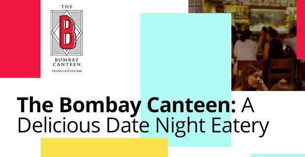The Bombay Canteen Is A Delicious Date Night Eatery