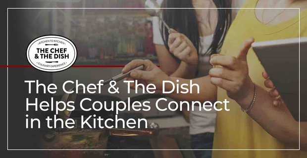 The Chef And The Dish Connects Couples In The Kitchen