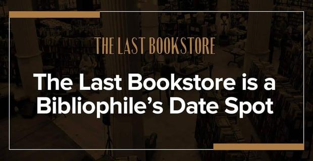 The Last Bookstore Is A Bibliophile Dream Date Spot
