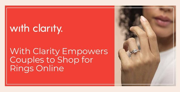 With Clarity Empowers Couples To Shop For Rings Online