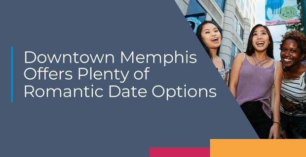 Downtown Memphis Offers Plenty Of Romantic Date Options