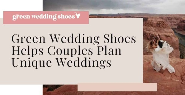 Green Wedding Shoes Helps Couples Plan Unique Weddings