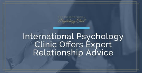 The International Psychology Clinic Offers Relationship Advice & Emotional Support