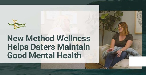 New Method Wellness Helps Daters Maintain Good Mental Health