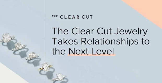 The Clear Cut Jewelry Takes Relationships To The Next Level