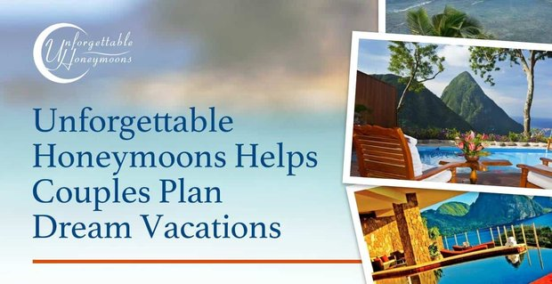 Unforgettable Honeymoons Helps Couples Plan Dream Vacations