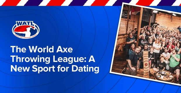 World Axe Throwing League Champions A New Sport For Dating