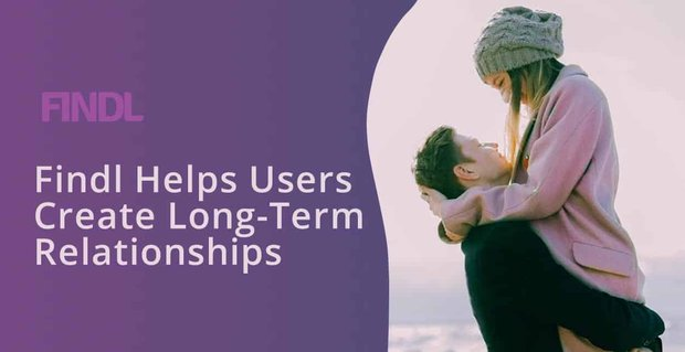 Findl Helps Users Create Long Term Relationships