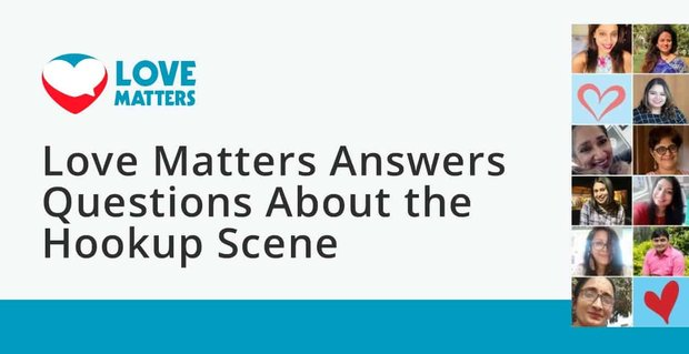 Love Matters Answer Questions About The Hookup Scene