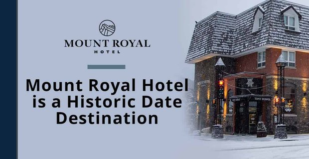 Mount Royal Hotel Is A Historic Date Destination