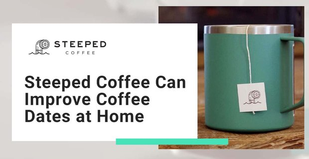Steeped Coffee Offers An Easy Way To Improve Coffee Dates