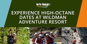 Wildman Adventure Resort: Where Couples Mix Things Up With High-Octane Dates
