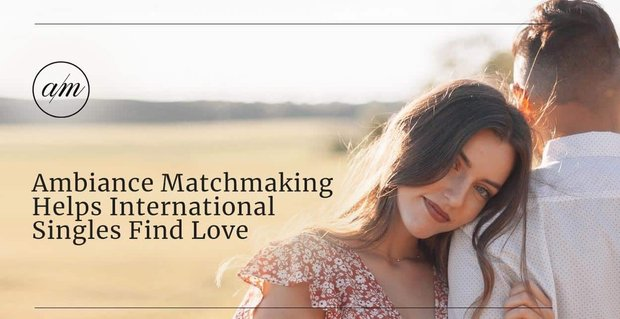 Ambiance Matchmaking Helps International Singles Find Love