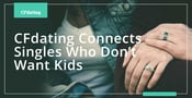CFdating Connects Singles Who Want Long-Term Relationships Without the Kids