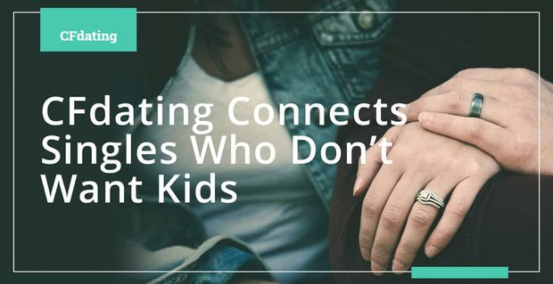 Cfdating Connects Singles Who Do Not Want Kids