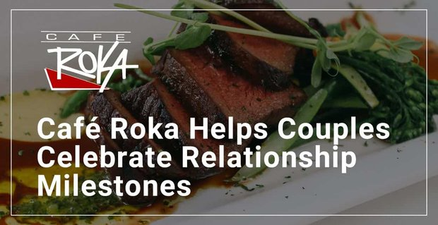 Cafe Roka Helps Couples Celebrate Relationship Milestones