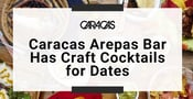 Mix Up Your Date Nights With Craft Cocktails Made by Caracas Arepas Bar