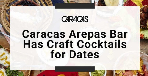 Caracas Arepas Bar Has Craft Cocktails For Dates