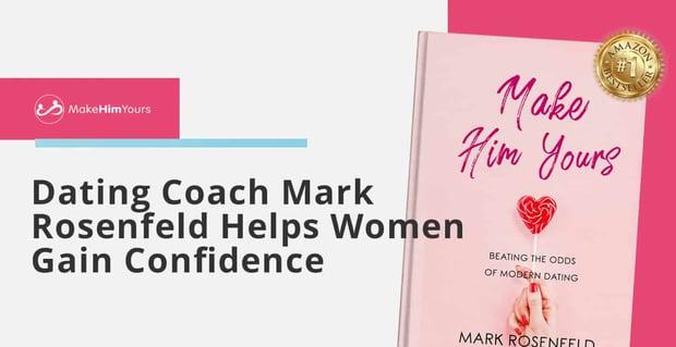 Dating Coach Mark Rosenfeld Helps Women Gain Confidence