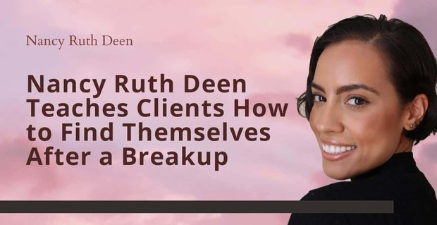 Nancy Ruth Deen Teaches Clients To Find Themselves After Breakups