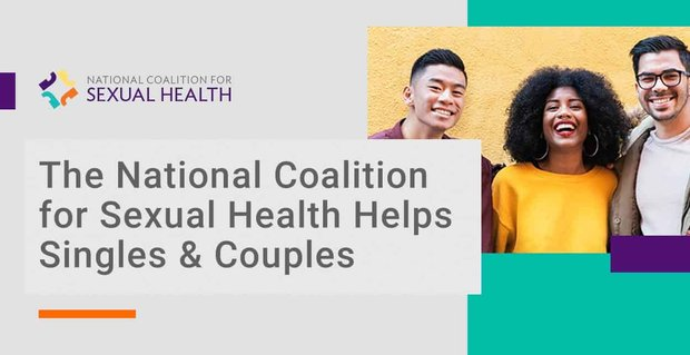 National Coalition For Sexual Health Helps Singles And Couples