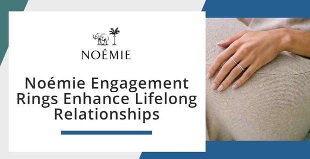 Noemie Engagement Rings Start Lifelong Relationships