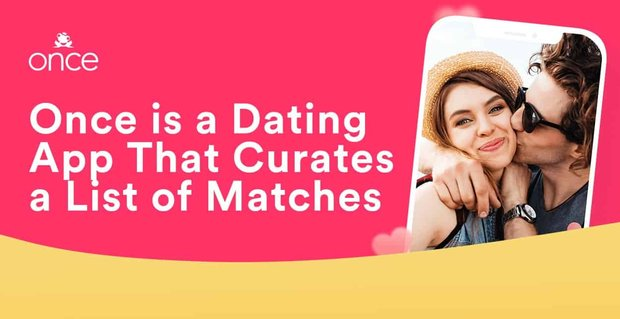 Once Dating App Curates Lists Of Matches