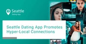 Seattle Dating App Promotes Hyper-Local Connections for Singles
