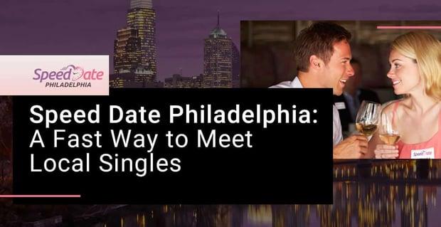 Speed Date Philadelphia Is A Fast Way To Meet Singles