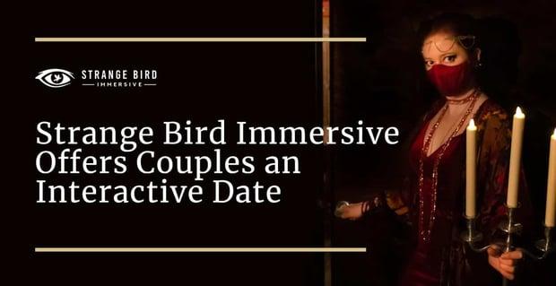 Strange Bird Immersive Offers Memorable Dates
