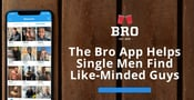 The Bro App Helps Single Men Find Like-Minded Guys for Hookups,  Friendships, and Relationships