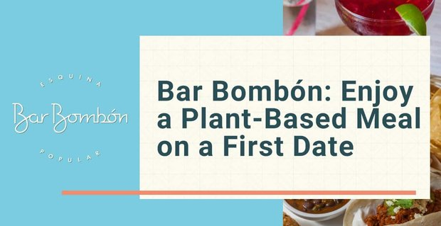 Bar Bombon Livens Up First Dates With Plant Based Meals