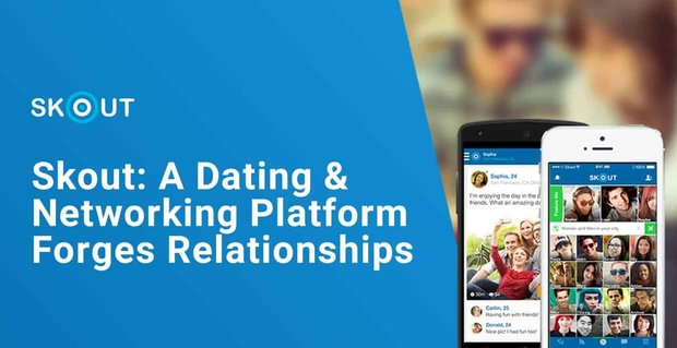 Skout Dating Platform Forges New Relationships