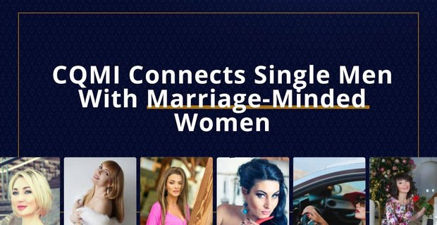 Cqmi Connects Men With Marriage Minded Slavic Women