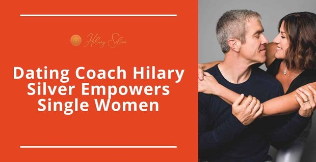 Dating Coach Hilary Silver Empowers Single Women