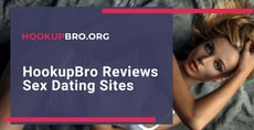 HookupBro.org Reviews Sex Dating Sites & Recommends the Top Services