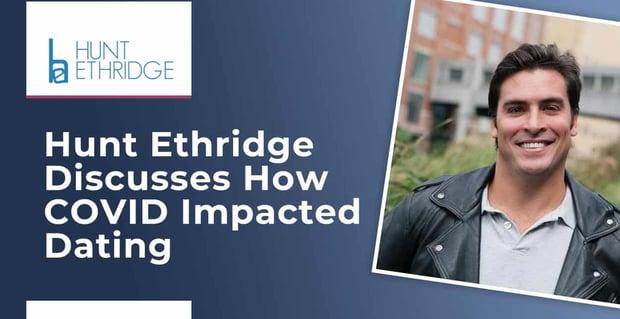Hunt Ethridge On How Covid Impacted Dating