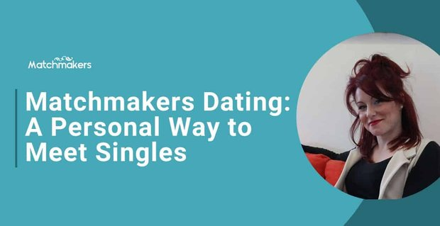 Matchmakers Dating Offers A Personal Way To Meet Singles