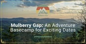 Mulberry Gap is an Adventure Basecamp Where Couples Enjoy Exciting Date Activities