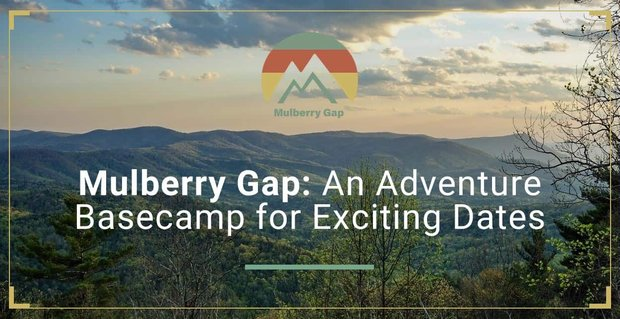 Mulberry Gap An Adventure Camp For Dates