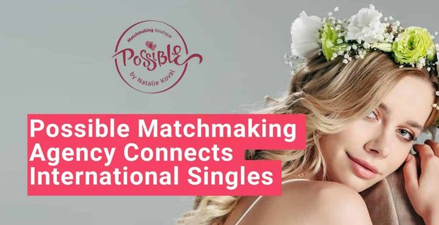 Possible Matchmaking Agency Connects International Singles