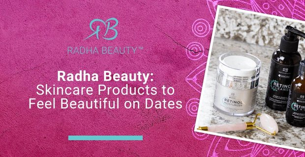 Radha Beauty Products Help Customers Feel Pretty On Dates