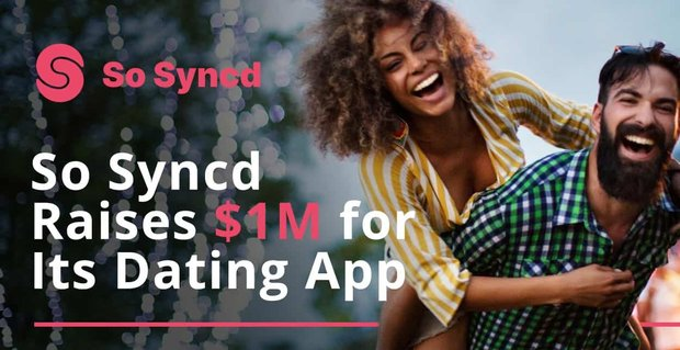 So Syncd Raises A Million Dollars For Its Dating App