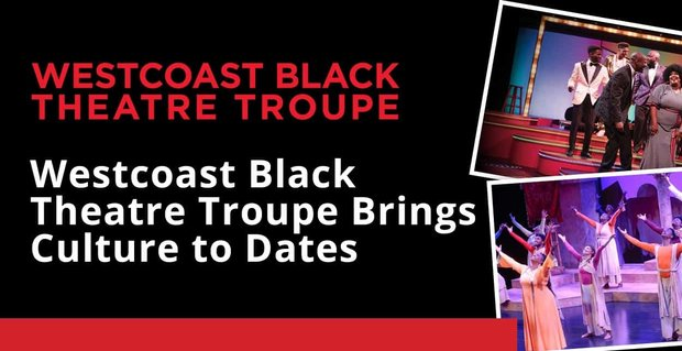 Westcoast Black Theatre Troupe Brings Culture To Dates