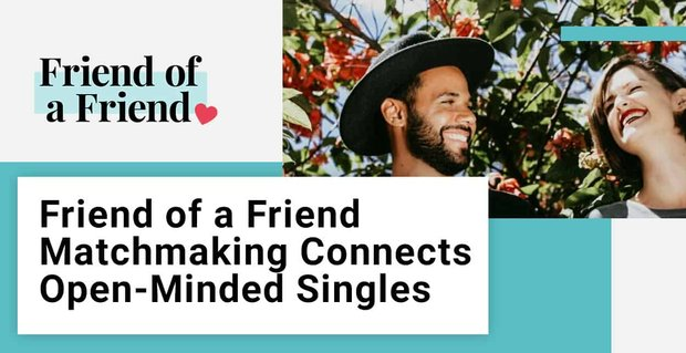 Friend Of A Friend Matchmaking Connects Open Minded Singles