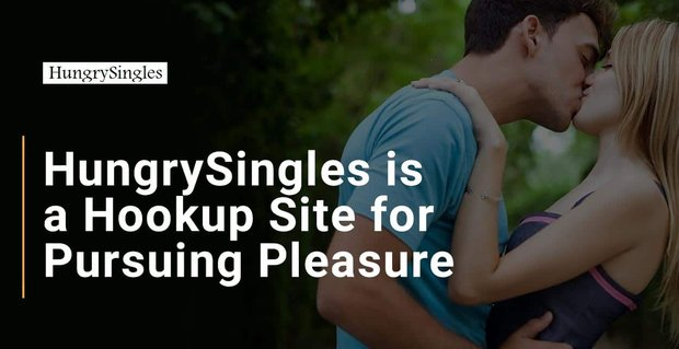 Hungrysingles A Hookup Site For Pursuing Pleasure