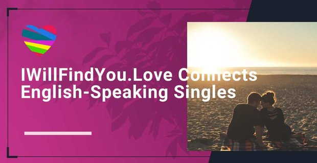 I Will Find You Love Connects Singles Worldwide