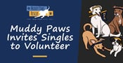 The Muddy Paws Rescue Group Invites Singles to Join its Volunteer Community