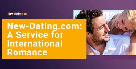 New-Dating.com Provides a Top-Notch Service for International Romance