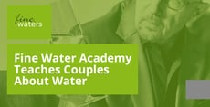 Fine Water Academy Teaches Couples About Water During Informative Dates
